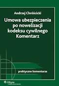 Umowa ubezpieczenia po nowelizacji kodeksu cywilnego. Komentarz - Andrzej Chróścicki - ebook