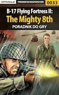 """B-17 Flying Fortress II: The Mighty 8th - poradnik do gry - Rafał """"WLQ"""" Wilkowski - ebook"""