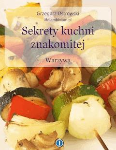 Sekrety kuchni znakomitej. Warzywa - Grzegorz Ostrowski - ebook
