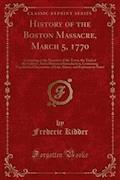 History of the Boston Massacre, March 5, 1770 - Frederic Kidder - E-Book