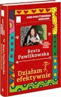 Kurs pozytywnego myślenia. Działam efektywnie - Beata Pawlikowska - ebook