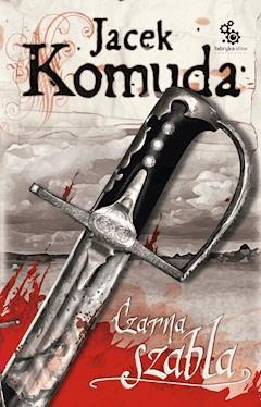 Czarna szabla - Jacek Komuda - ebook
