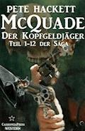 McQuade - Der Kopfgeldjäger, Teil 1-12 der Saga (Western) - Pete Hackett - E-Book