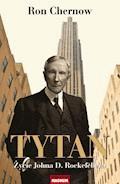 Tytan. Życie Johna D. Rockefellera - Ron Chernow - ebook