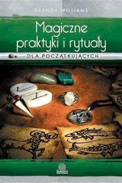 Magiczne praktyki i rytuały dla początkujących - Brandy Williams - ebook