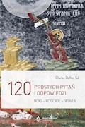120 prostych pytań i odpowiedzi. Bóg - Kościół - Wiara - Charles Delhez SJ - ebook