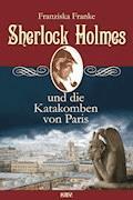 Sherlock Holmes und die Katakomben von Paris - Franziska Franke - E-Book