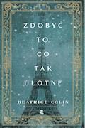 Zdobyć to, co tak ulotne - Beatrice Colin - ebook