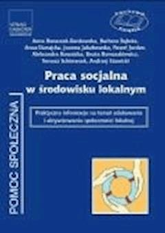 Praca socjalna w środowisku lokalnym. Praktyczne informacje na temat edukowania i aktywizowania społeczności lokalnej - Opracowanie zbiorowe - ebook