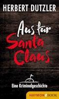 Aus für Santa Claus. Eine Kriminalgeschichte - Herbert Dutzler - E-Book