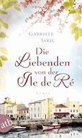 Die Liebenden von der Île de Ré - Gabriele Weber-Jaric - E-Book