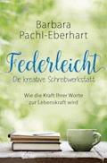 Federleicht - Die kreative Schreibwerkstatt - Barbara Pachl-Eberhart - E-Book
