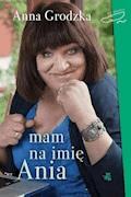 Mam na imię Ania - Anna Grodzka - ebook