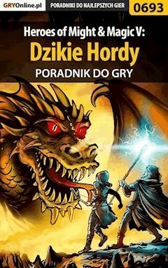 "Heroes of Might  Magic V: Dzikie Hordy - poradnik do gry - Paweł ""HopkinZ"" Fronczak - ebook"