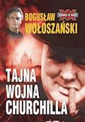 Tajna Wojna Churchilla - Bogusław Wołoszański - ebook