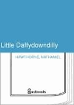 Little Daffydowndilly - Nathaniel Hawthorne - ebook