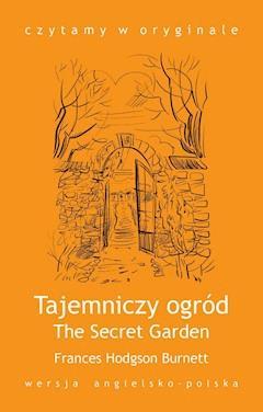 """""""The Secret Garden / Tajemniczy ogród"""" - Burnett Frances Hodgson - ebook"""