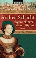Nehmt Herrin diesen Kranz - Andrea Schacht - E-Book