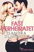 Fast verheiratet - Lilith & Alex - Sandra Duminuco - E-Book