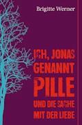 Ich, Jonas, genannt Pille, und die Sache mit der Liebe - Brigitte Werner - E-Book