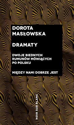 Dramaty. Dwoje biednych Rumunów mówiących po polsku; Między nami dobrze jest - Dorota Masłowska - ebook