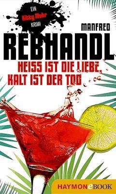 Heiß ist die Liebe, kalt ist der Tod - Manfred Rebhandl - E-Book