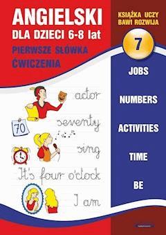 Angielski dla dzieci 7. Pierwsze słówka. Ćwiczenia. 6-8 lat. Jobs. Numbers. Activities. Time. Be - Joanna Bednarska - ebook