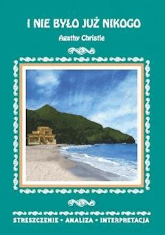 I nie było już nikogo Agathy Christie. Streszczenie, analiza, interpretacja - Elżbieta Bator - ebook