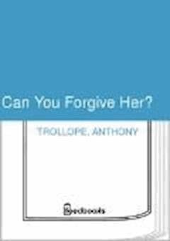 Can You Forgive Her? - Anthony Trollope - ebook