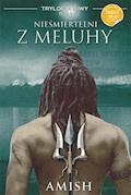 Nieśmiertelni z Meluhy. Trylogia Śiwy. Tom 1 - Amish - ebook