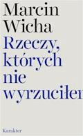 Rzeczy, których nie wyrzuciłem - Marcin Wicha - ebook + audiobook