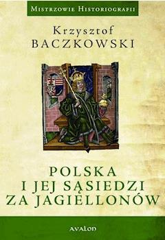 Polska i jej sąsiedzi za Jagiellonów - Krzysztof Baczkowski - ebook