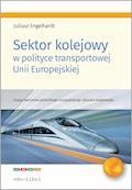 Sektor kolejowy w polityce transportowej Unii Europejskiej - Juliusz Engelhardt - ebook