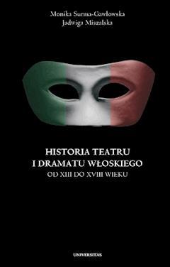 Historia teatru i dramatu włoskiego od XIII do XVIII wieku. Tom 1 - Jadwiga Miszalska, Monika Surma-Gawłowska - ebook