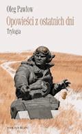 Opowieści z ostatnich dni. Trylogia - Oleg Pawłow - ebook