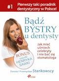 Bądź bystry u dentysty. Jak mieć uśmiech celebryty i nie bać się stomatologa - Dorota Stankowska, Przemysław Stankowski - ebook