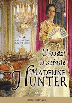 Uwodzi w atłasie - Madeline Hunter - ebook