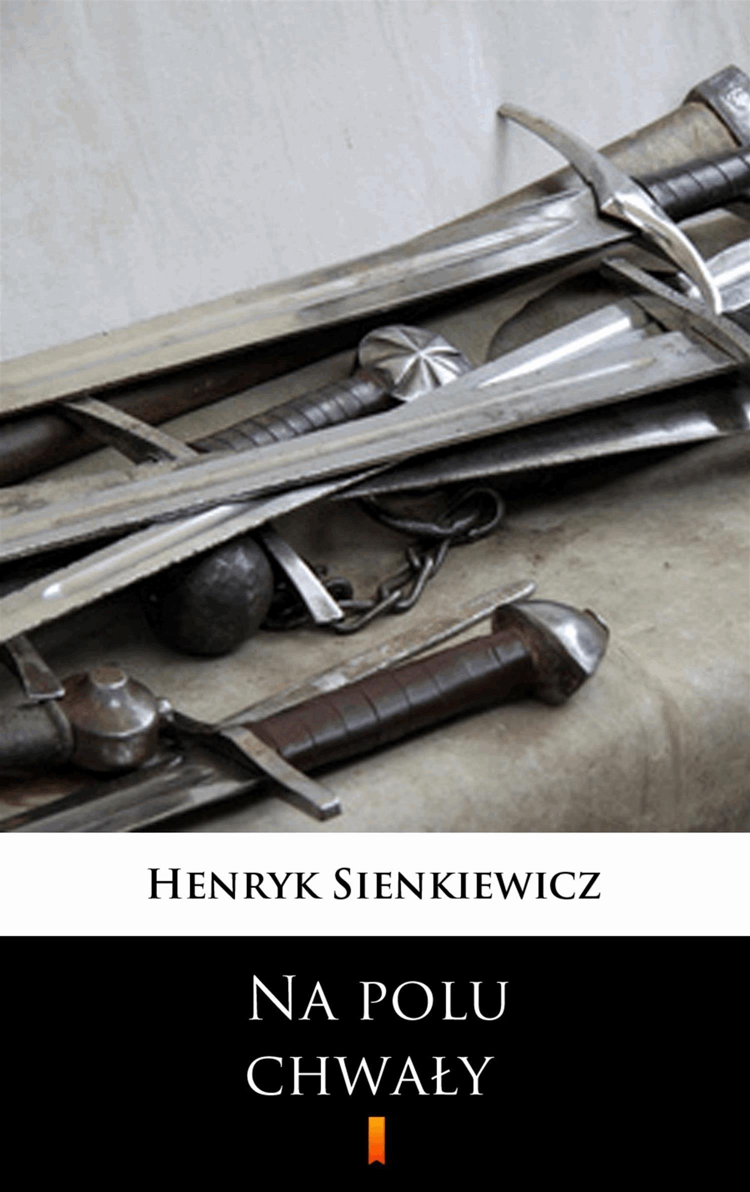 Na polu chwały - Tylko w Legimi możesz przeczytać ten tytuł przez 7 dni za darmo. - Henryk Sienkiewicz