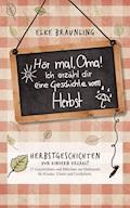 Hör mal, Oma! Ich erzähle Dir eine Geschichte vom Herbst: Herbstgeschichten - Elke Bräunling - E-Book
