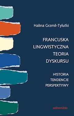 Francuska lingwistyczna teoria dyskursu - Halina Grzmil-Tylutki - ebook