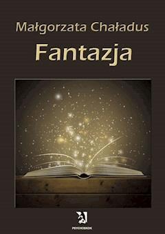 Fantazja - Małgorzata Chaładus - ebook