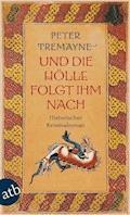 Und die Hölle folgte ihm nach - Peter Tremayne - E-Book