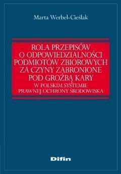 Rola przepisów o odpowiedzialności podmiotów zbiorowych za czyny zabronione pod groźbą kary w polskim systemie prawnej ochrony środowiska - Marta Werbel-Cieślak - ebook