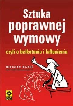 Sztuka poprawnej wymowy czyli o bełkotaniu i faflunieniu - Mirosław Oczkoś - ebook