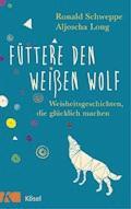 Füttere den weißen Wolf - Ronald Schweppe - E-Book