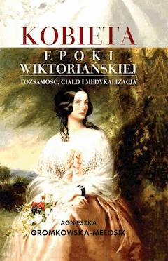 Kobieta epoki wiktoriańskiej - Agnieszka Gromkowska-Melosik - ebook
