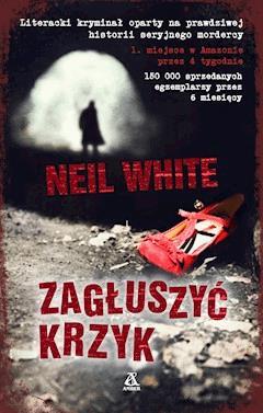 Zagłuszyć krzyk - Neil White - ebook