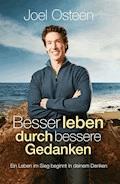 Besser leben durch bessere Gedanken - Joel Osteen - E-Book
