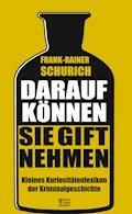 Darauf können Sie Gift nehmen - Frank-Rainer Schurich - E-Book