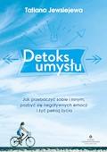 Detoks umysłu. Jak przebaczyć sobie i innym, pozbyć się negatywnych emocji i żyć pełnią życia - Tatiana Jewsiejewa - ebook